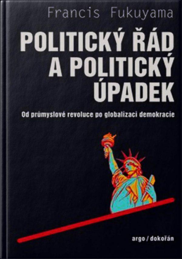 POLITICKÝ ŘÁD A POLITICKÝ ÚPADEK. Od průmyslové revoluce po globalizaci demokracie